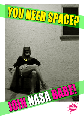 You need space? Join NASA babe